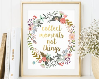 Inspirational Quote, Collect Moments Not Things, Gold Floral Print, Motivational Print, Apartment Decor, Wall Decor, Wall Art Printable