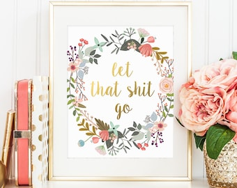 Flower quote etsy motivational quote let that shit go gold letter print funny quotes watercolor flowers quote print gold lettering gold floral decor mightylinksfo