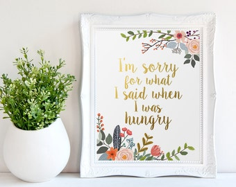 Kitchen Print, I'm Sorry for What I Said When I Was Hungry, Gold Letter Print, Kitchen Art, Funny Wall Art, Kitchen Wall Art, Kitchen Decor