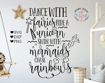 unicorn svg, fairy svg,mermaid svg, Dance with fairies, ride with unicorns, swim with mermaids, chase rainbows, girls svg, nursery svg
