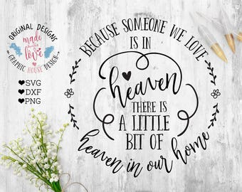 Memorial Cut File and Memorial Printable, Because Someone we love is in heaven, there is heaven in our home Cut File, In memory svg, Grief