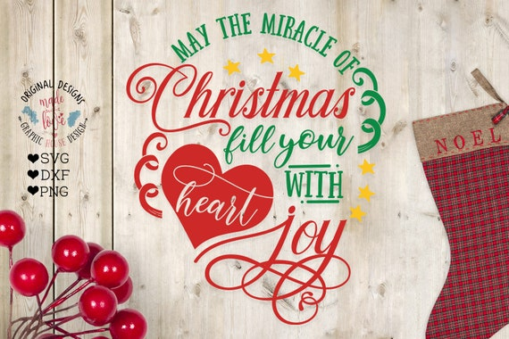 The Miracle Of Christmas.Christmas Svg May The Miracle Of Christmas Fill Your Heart With Joy Miracle Svg Joy Svg Christmas Wishes Svg Christmas Quotes Sayings