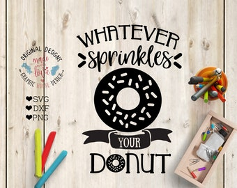 Whatever sprinkles your donut Cut File in SVG, DXF, PNG, Whatever sprinkles svg, your donut svg, donut svg, motivational svg, funny svg