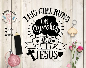 This girl svg, This Girls Runs on Cupcakes and Jesus Cut File, This girl runs svg, Cupcakes and Jesus svg, Jesus svg file, Cupcakes svg file