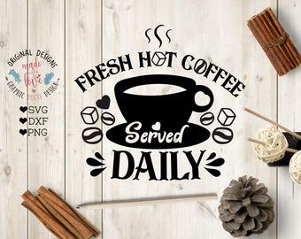 Fresh Coffee Svg, Coffee svg, Fresh Hot Coffee Served Daily, Coffee SVG Sign, Coffee printable, Coffee Served Svg, Coffee cricut, silhouette