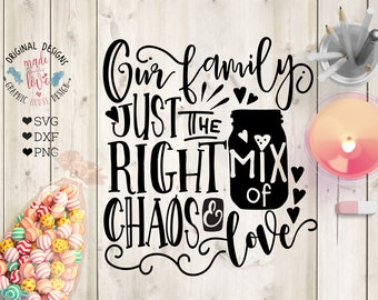 Our family just the right mix of Chaos and Love Cut File in SVG, DXG, PNG, Family chaos svg, Family chaos printable, chaos and love svg,