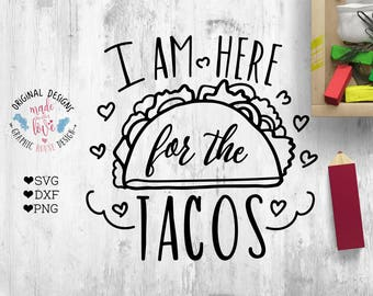 tacos svg, I am here for the Tacos Cut File available in SVG, DXF and PNG Versions, Tacos cricut, tacos silhouette cameo, food svg cut file