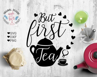 But First Tea Cut File and Printable in SVG, DXF, PNG for Cricut and Silhouette Cameo, Teapot svg, Teapot Cut File, Teapot Printable