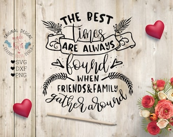 Family svg, Friends svg, The best times are always found when friends and family gather around cut file in SVG, DXF, PNG, housewarming svg