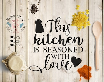 This Kitchen is seasoned with Love Cut File and Printable in SVG, DXF, PNG, Kitchen Printable, Kitchen Cut File for Silhouette Cameo, Cricut