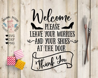 Welcome svg file, Welcome please leave your worries and your shoes at the door Cut File in SVG, DXF, PNG, Welcome svg sign, welcome door svg