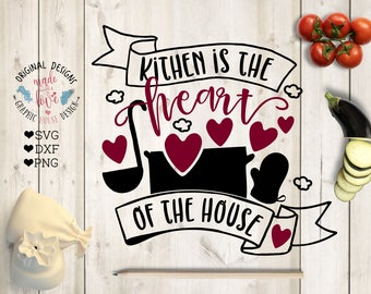 Kitchen svg, Kitchen is the Heart of the House Cut File in SVG, DXF, PNG, Kitchen Heart svg, Cuisine svg, Cooking svg, Cooking Cut File