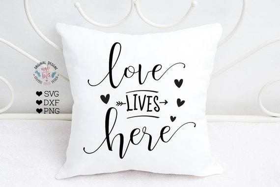 Love Lives Here Cut File And Printable In Svg Dxg Png Home Etsy