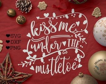 Mistletoe svg file, Kiss me under the Mistletoe Cut File in SVG, DXF, PNG, Mistletoe svg quote, New Years svg, Christmas svg, celebration