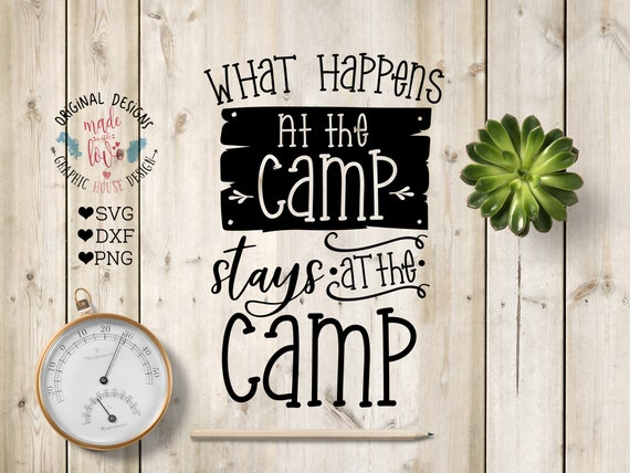 Camping Cut File In Svg Dxf Png What Happens At The Camp Etsy