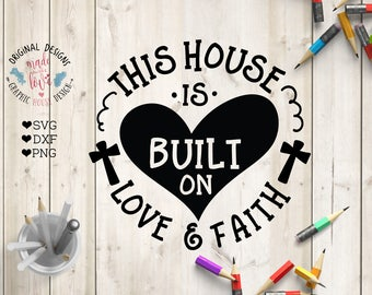 This House SVG, This House is Built on Love & Faith Cut File in SVG, DXF, png, This home svg, family svg file, house svg file, family dxf