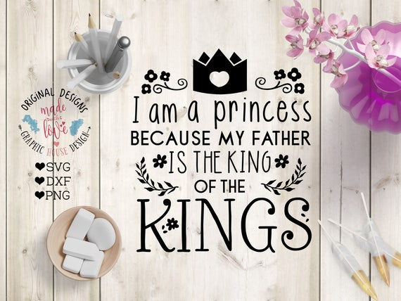 God Svg I Am A Princess Because My Father Is The King Of Etsy