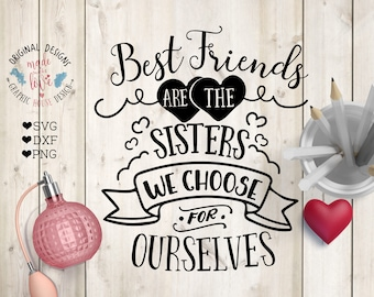Best Friends svg, Best Friends are the sisters We choose for Ourselves Cut File in SVG, DXF, PNG, Friends svg file, friends svg, printable