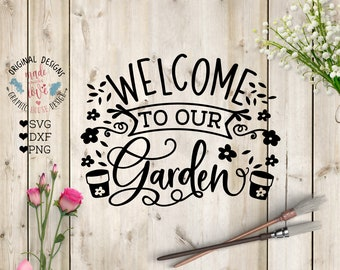 Garden svg, Welcome to Our Garden Cut File in SVG, DXF, PNG, Garden welcome svg, Welcome svg, Welcome sign svg, House decor svg, spring svg