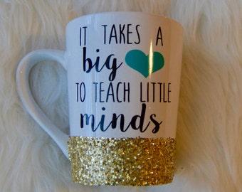 It Takes a Big Heart to Teach Little Minds Mug // Glitter Coffee Mug // Teach Gift