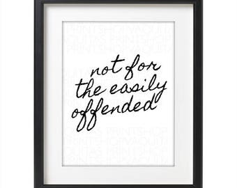 Not For The Easily Offended - wall art - instant download - office art, girls room, instant download, motivational post, last minute gift,