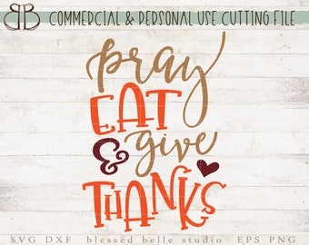 pray eat and give thanks SVG, Thanksgiving SVG, eps, dxf, png cut file, Silhouette, Cricut