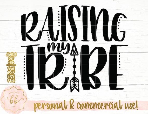 Raising My Tribe Svg Mom Shirt Mom Life Svg Dxf Png Eps Etsy