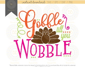 Gobble till you wobble, turkey, girl, thanksgiving, svg, eps, dxf, png file, Silhouette, Cricut
