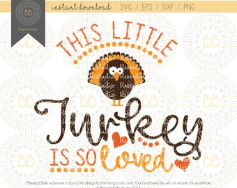 Thanksgiving SVG, little turkey svg, This little turkey is so loved SVG, girl designs svg, eps, dxf, png cutting file, Silhouette, Cricut