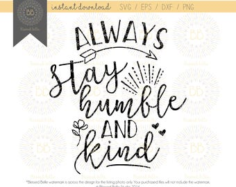 always stay humble and kind svg, humble and kind svg, inspirational quotes svg, eps, dxf, png file, Silhouette, Cricut