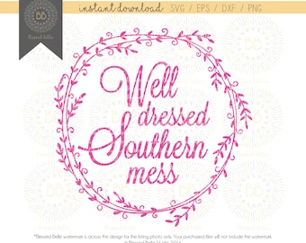 Well Dressed Southern Mess SVG, southern, diva, sassy, svg, eps, dxf, png file, Silhouette, Cricut
