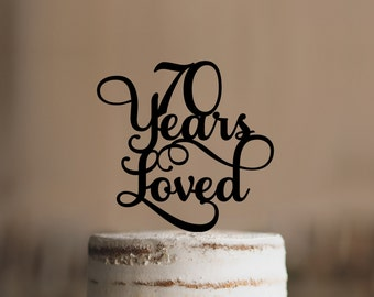 70 Years Loved, Classy 70th Birthday Cake Topper, 70th Anniversary Cake Topper- (T245-70)