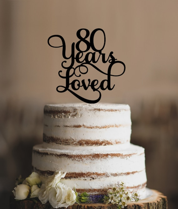 80 Years Loved Classy 80th Birthday Cake Topper Elegant