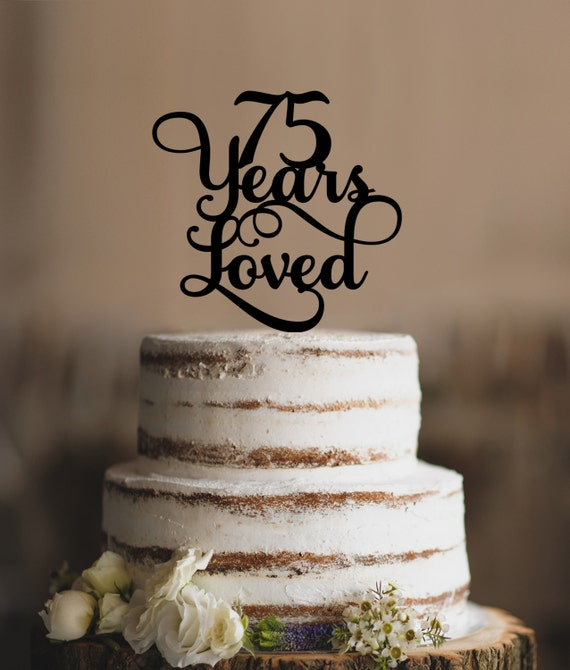 75 Years Loved Classy 75th Birthday Cake Topper