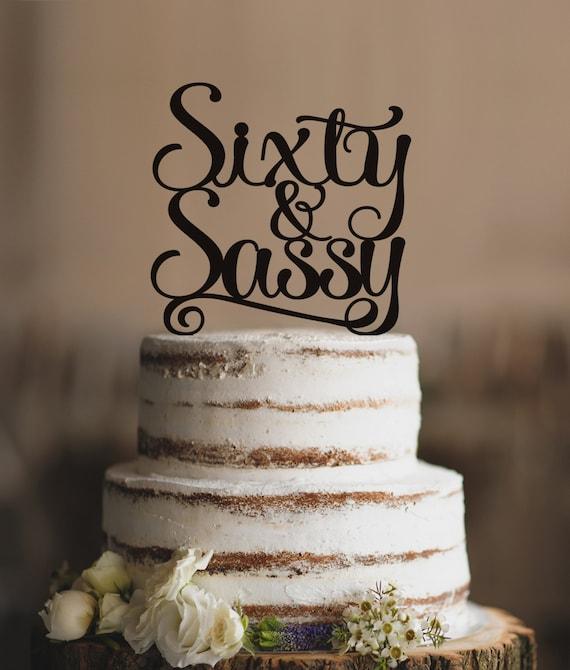 Sixty And Sassy Birthday Topper Classy 60th Sixtieth Cake