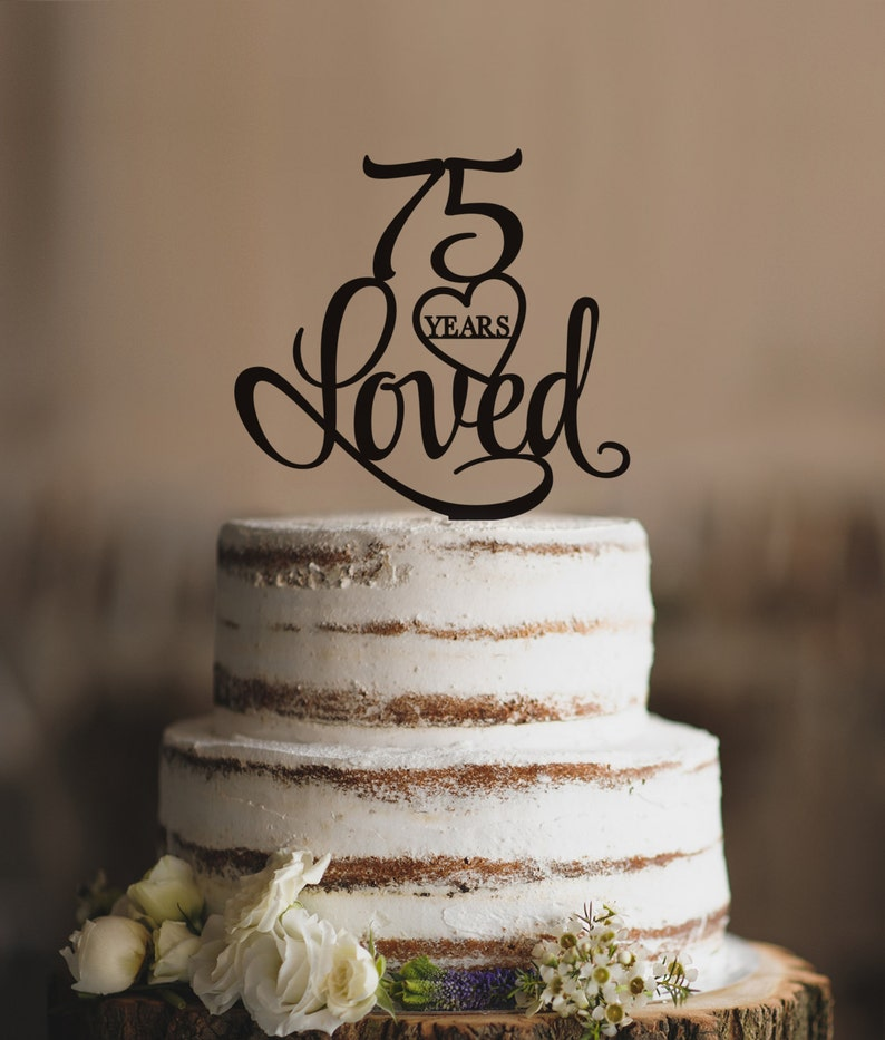 75 Years Loved Cake Topper Classy 75th Birthday Anniversary T244