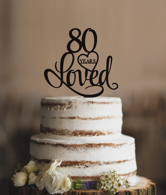 80 Years Loved Cake Topper Classy 80th Birthday Cake Topper Etsy