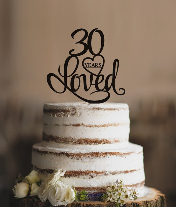 30 Years Loved Cake Topper Classy 30th Birthday