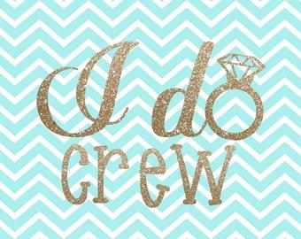 I Do Crew - I do - I Do Crew SVG - Bachelorette Cut File - Bachelorette Party - DIY Bachelorette - Svg - Dxf - Png - Vector