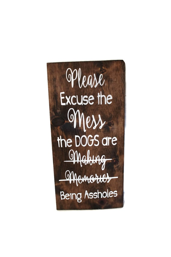 Excuse the Mess, Dog Decor, Dog Signs, Dog Quotes, Pet Gift, Crazy Dog  Sign, Funny Dog Sign, Dog Mom Gift, Dog Lover, Dog Rescuer gift