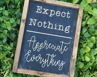 expect nothing/appreciate everything - wood sign