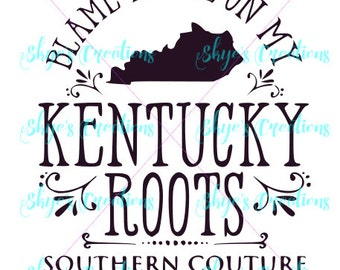 Blame it all on my Kentucky roots svg