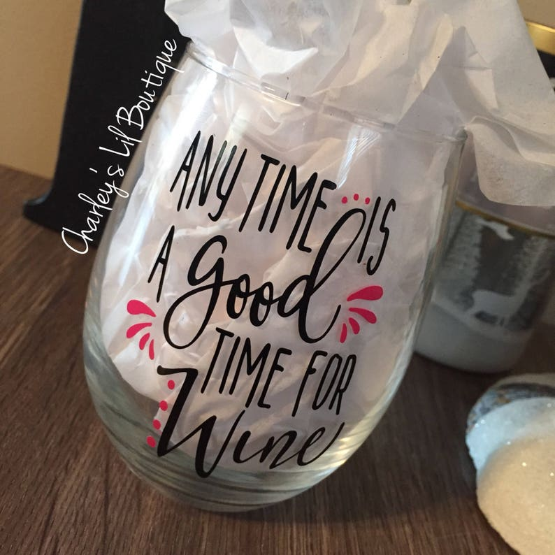 b17e490ac Anytime Is A Good Time For Wine Wine Glass Funny Wine Glass   Etsy
