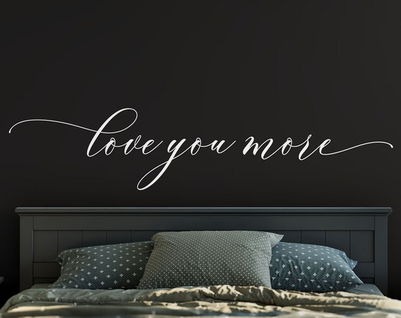 Love You More Decal Bedroom Wall Decal, Master Bedroom Wall Decor, Vinyl Wall Decals ABLYM2