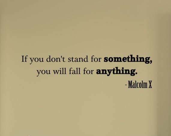If you don't stand for something, you'll fall for anything. Malcolm X Vinyl Wall Decal