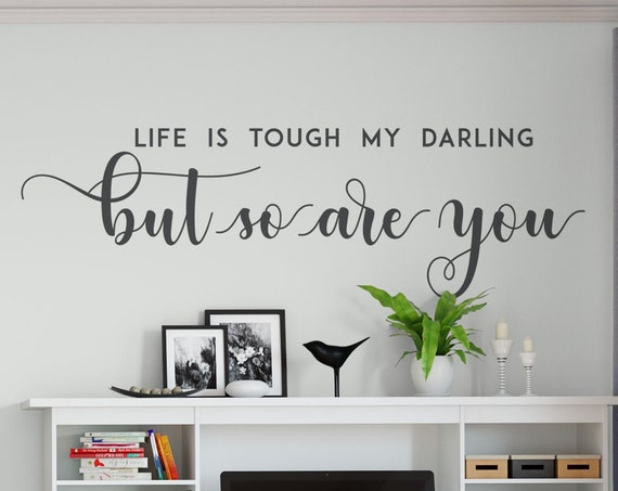 Life is tough my darling but so are you, Vinyl Decal Wall Art Home Decor Sticker