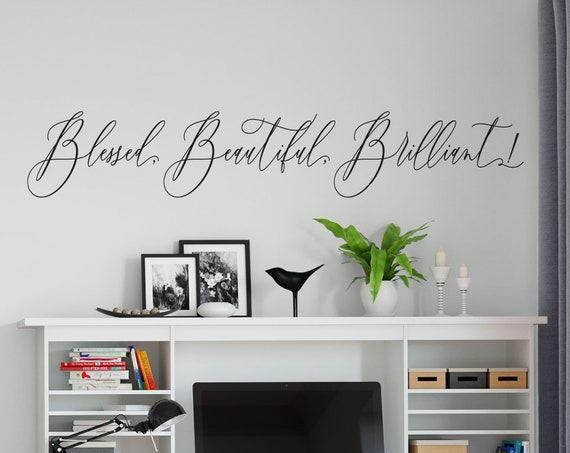 Blessed, Beautiful, Brilliant! Vinyl Wall Decal, Wall Quote