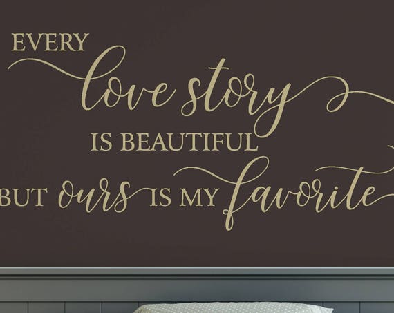 Every Love Story is Beautiful but Ours is My Favorite Decal Wall Words Vinyl Lettering Bedroom Decor quote Vinyl Wall Decal