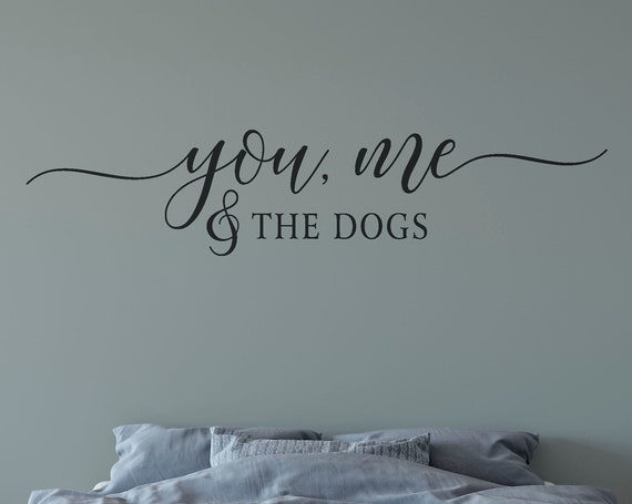 You Me And The Dogs Decal Wall Words Vinyl Lettering Bedroom Decor quote Vinyl Wall Decal