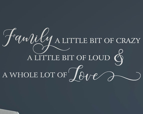 Family a Little Bit of Crazy a Little Bit of Loud and a Whole Lot of Love Decal Wall Words Vinyl Lettering Decor quote Vinyl Wall Decal